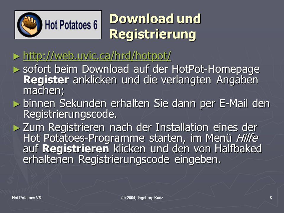 Hot Potatoes V6(c) 2004, Ingeborg Kanz8 Download und Registrierung http://web.uvic.ca/hrd/hotpot/ http://web.uvic.ca/hrd/hotpot/ http://web.uvic.ca/hr