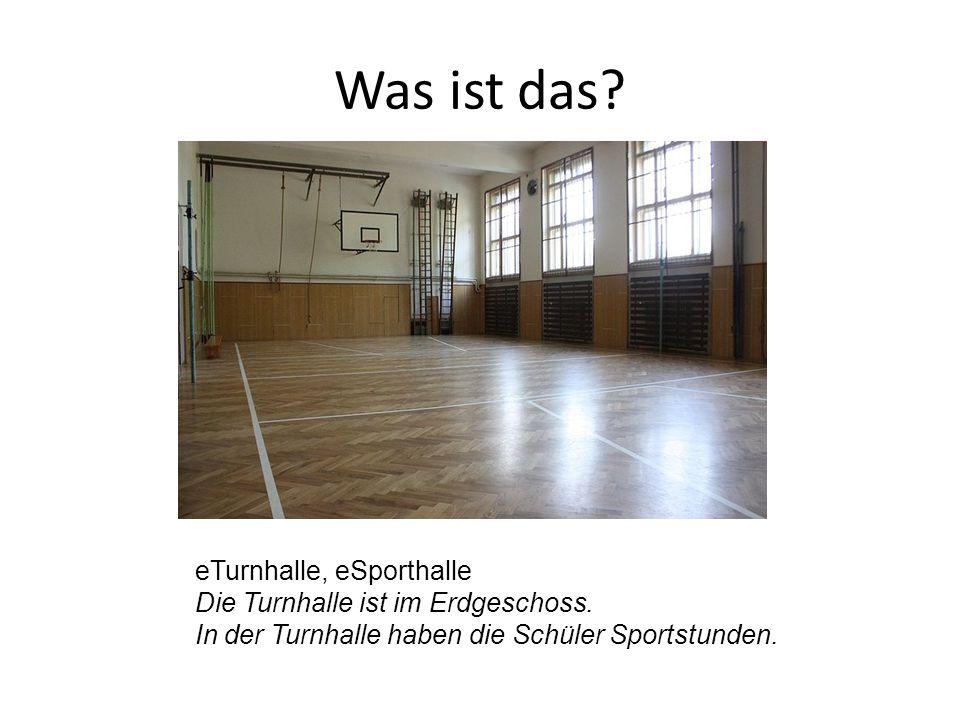 eTurnhalle, eSporthalle Die Turnhalle ist im Erdgeschoss. In der Turnhalle haben die Schüler Sportstunden.