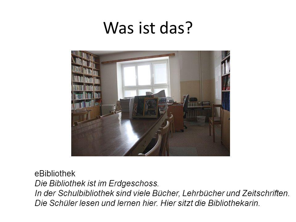 eBibliothek Die Bibliothek ist im Erdgeschoss. In der Schulbibliothek sind viele Bücher, Lehrbücher und Zeitschriften. Die Schüler lesen und lernen hi