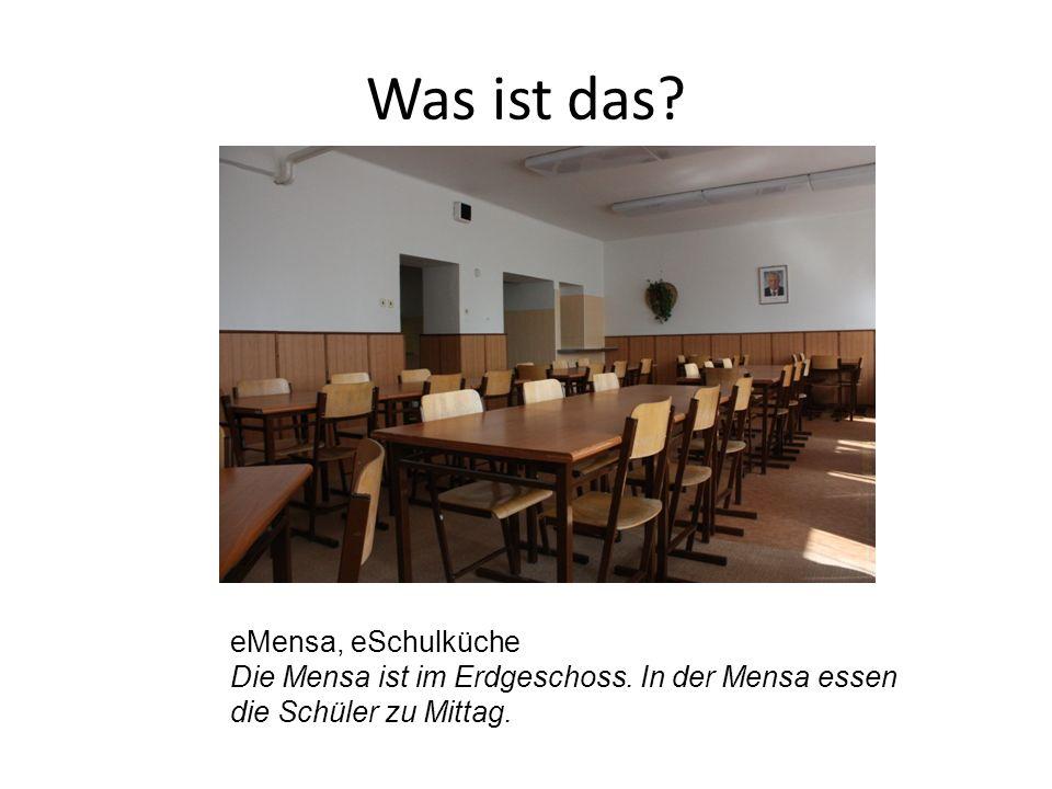 eMensa, eSchulküche Die Mensa ist im Erdgeschoss. In der Mensa essen die Schüler zu Mittag.