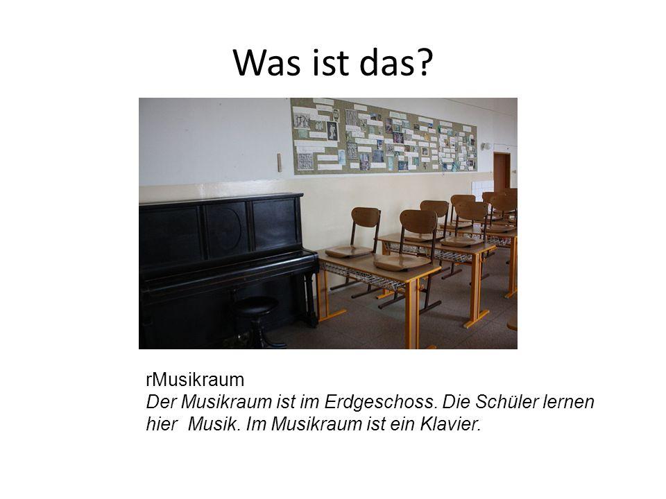 rMusikraum Der Musikraum ist im Erdgeschoss. Die Schüler lernen hier Musik. Im Musikraum ist ein Klavier.