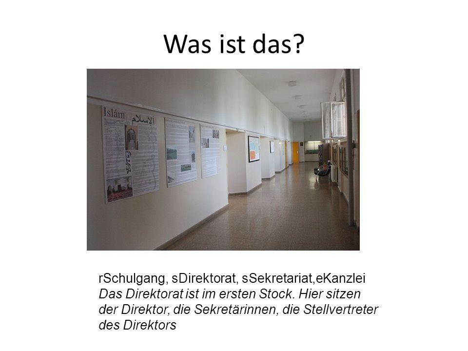 rSchulgang, sDirektorat, sSekretariat,eKanzlei Das Direktorat ist im ersten Stock.