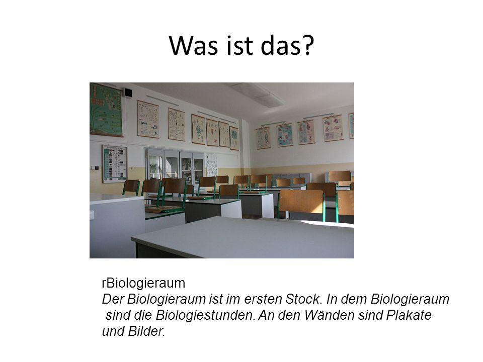 rBiologieraum Der Biologieraum ist im ersten Stock. In dem Biologieraum sind die Biologiestunden. An den Wänden sind Plakate und Bilder.