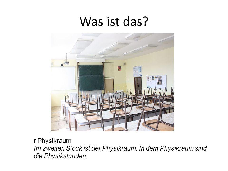 r Physikraum Im zweiten Stock ist der Physikraum. In dem Physikraum sind die Physikstunden.