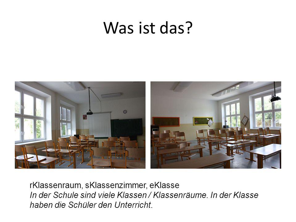 rKlassenraum, sKlassenzimmer, eKlasse In der Schule sind viele Klassen / Klassenräume.