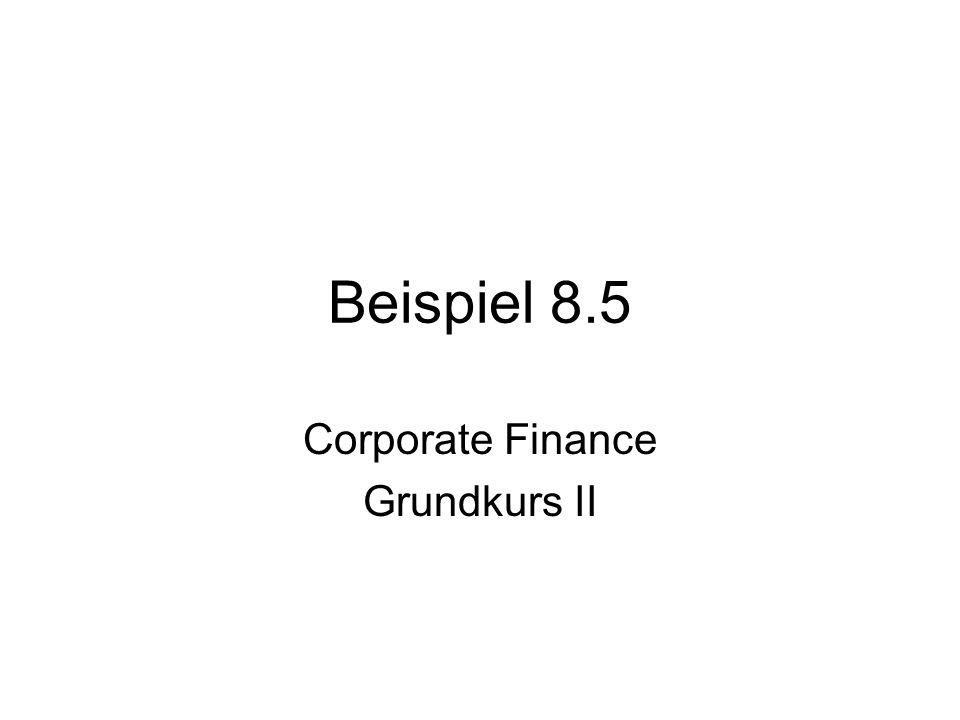 Beispiel 8.5 Corporate Finance Grundkurs II