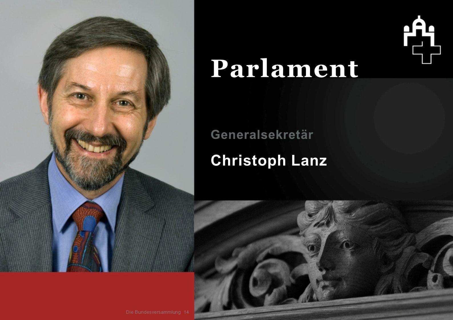 Christoph Lanz Generalsekretär 14 Parlament Die Bundesversammlung