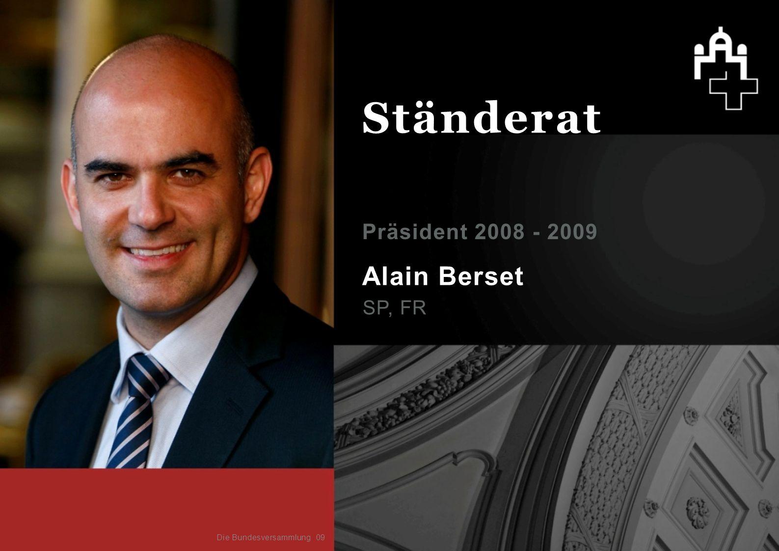 Alain Berset SP, FR Präsident 2008 - 2009 09 Ständerat Die Bundesversammlung