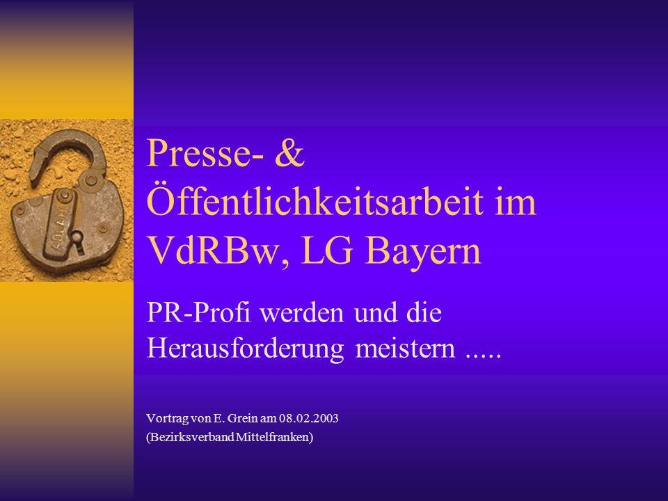 Presse- & Öffentlichkeitsarbeit im VdRBw, LG Bayern PR-Profi werden und die Herausforderung meistern..... Vortrag von E. Grein am 08.02.2003 (Bezirksv