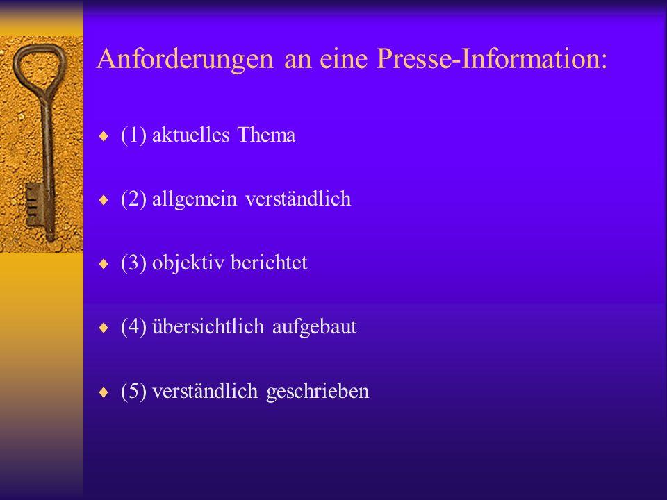 Anforderungen an eine Presse-Information: (1) aktuelles Thema (2) allgemein verständlich (3) objektiv berichtet (4) übersichtlich aufgebaut (5) verständlich geschrieben