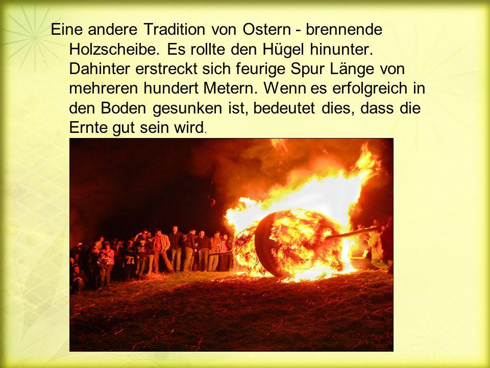 Eine andere Tradition von Ostern - brennende Holzscheibe.