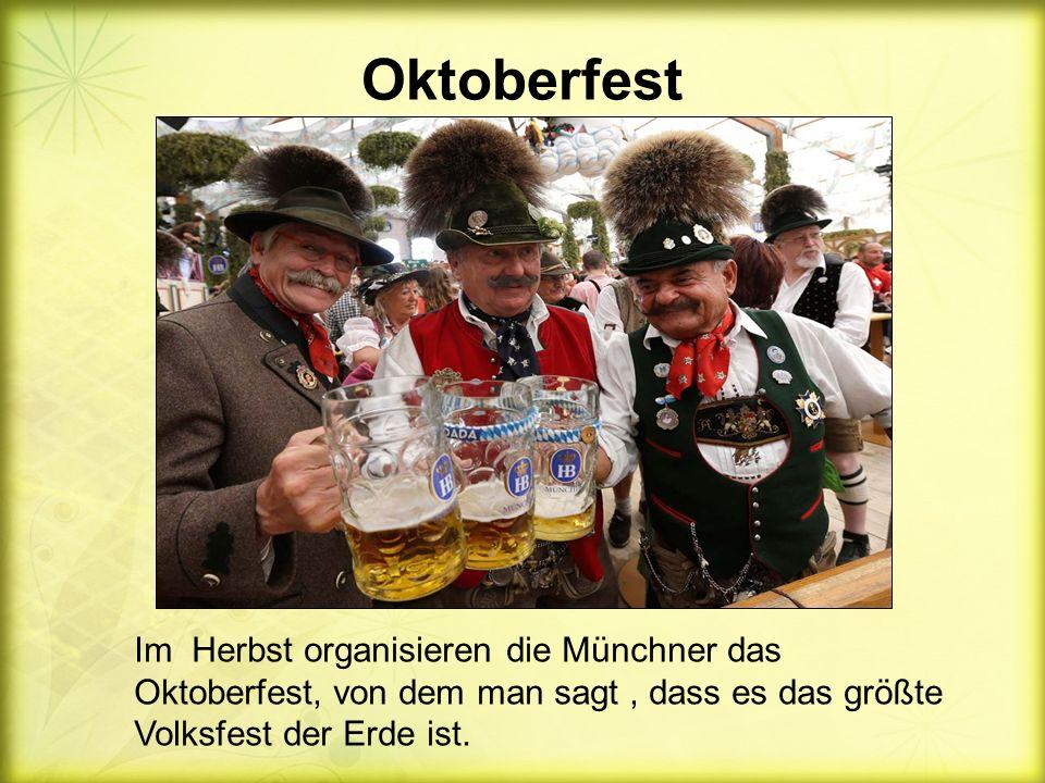 Oktoberfest Im Herbst organisieren die Münchner das Oktoberfest, von dem man sagt, dass es das größte Volksfest der Erde ist.