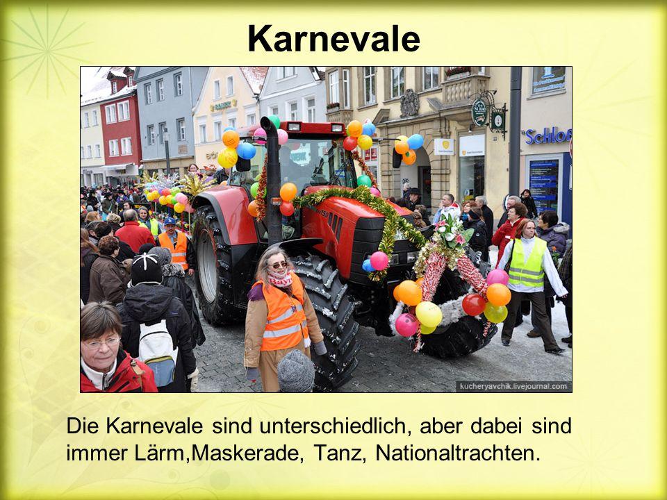 Karnevale Die Karnevale sind unterschiedlich, aber dabei sind immer Lärm,Maskerade, Tanz, Nationaltrachten.