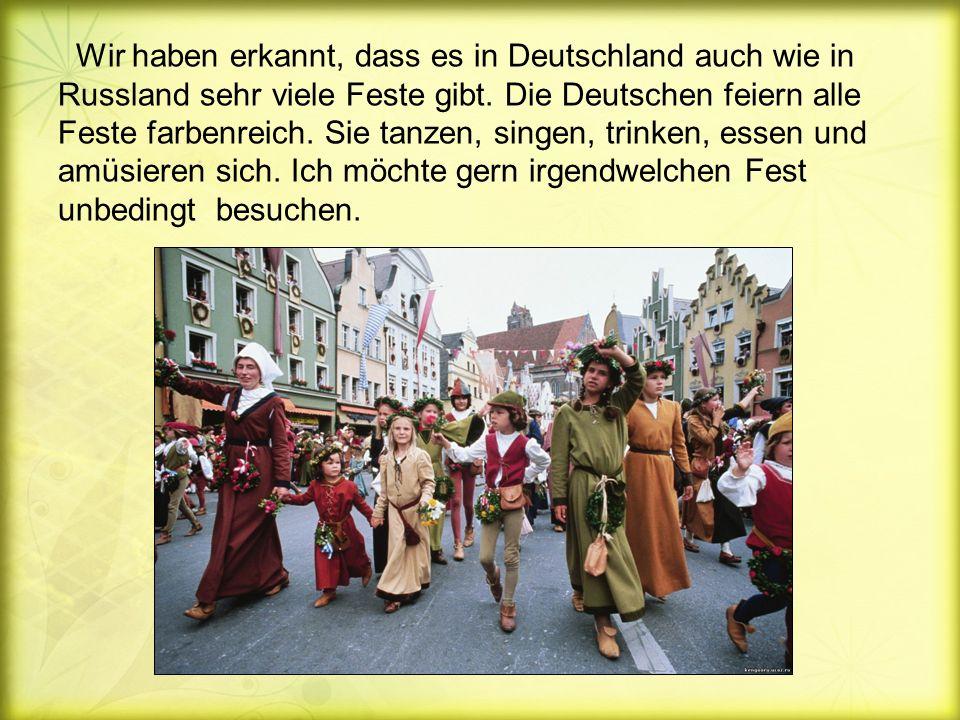 Wir haben erkannt, dass es in Deutschland auch wie in Russland sehr viele Feste gibt.