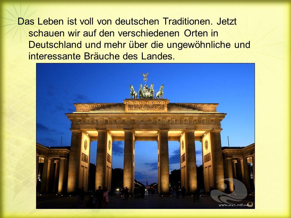 Das Leben ist voll von deutschen Traditionen.