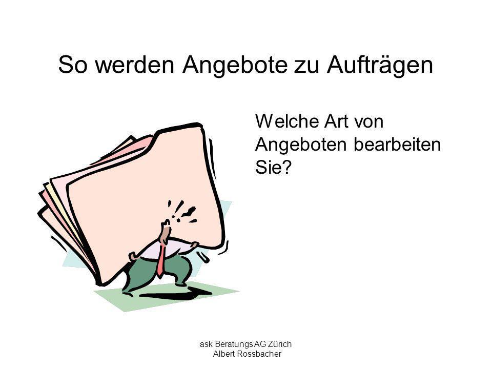 ask Beratungs AG Zürich Albert Rossbacher So werden Angebote zu Aufträgen Was müssen Sie klären, bevor Sie ein Angebot schreiben?