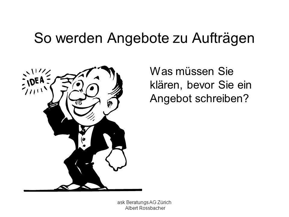 ask Beratungs AG Zürich Albert Rossbacher So werden Angebote zu Aufträgen Wie muss das Angebot aussehen.