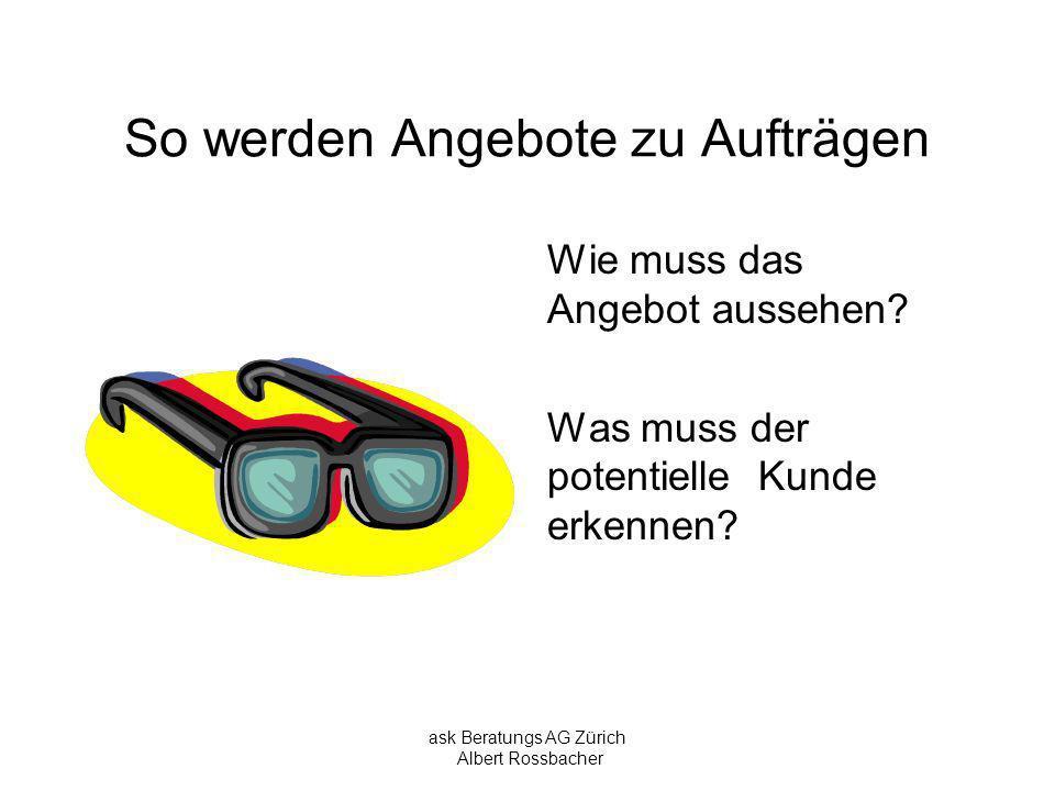 ask Beratungs AG Zürich Albert Rossbacher So werden Angebote zu Aufträgen Das Angebot – eine Werkzeug, welches den Interessenten im Kaufentscheid unterstützt!