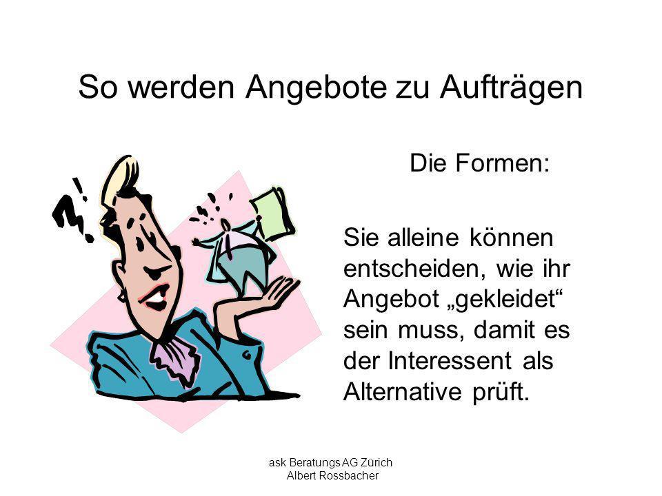ask Beratungs AG Zürich Albert Rossbacher So werden Angebote zu Aufträgen In vielen Fällen soll das Angebot zu einem Auftrag führen – und das bedeutet: PARTNERSCHAFTEN