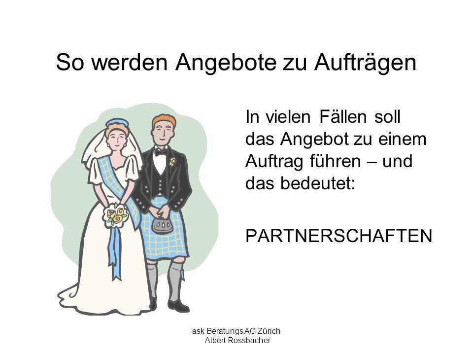ask Beratungs AG Zürich Albert Rossbacher So werden Angebote zu Aufträgen Ich wünsche Ihnen viele Möglichkeiten Partnerschaften zu pflegen.