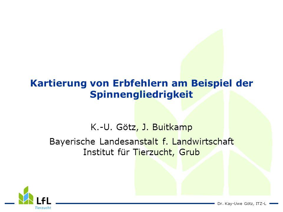 Dr.Kay-Uwe Götz, ITZ-L Kartierung von Erbfehlern am Beispiel der Spinnengliedrigkeit K.-U.