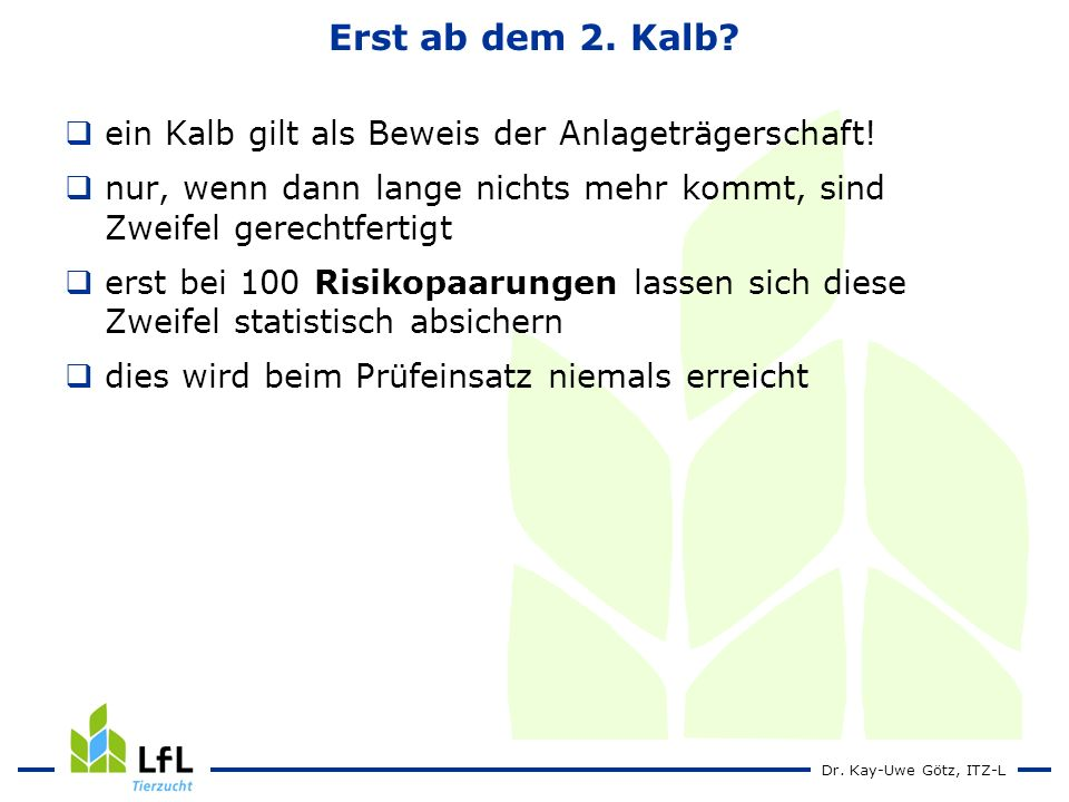 Dr.Kay-Uwe Götz, ITZ-L Erst ab dem 2. Kalb. ein Kalb gilt als Beweis der Anlageträgerschaft.