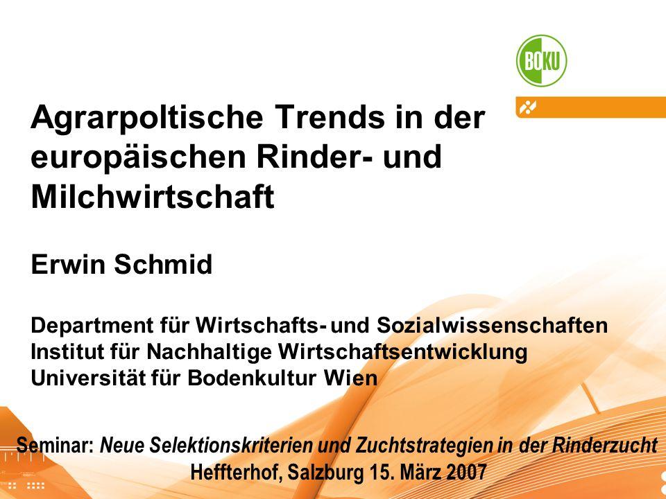 Agrarpoltische Trends in der europäischen Rinder- und Milchwirtschaft Erwin Schmid Department für Wirtschafts- und Sozialwissenschaften Institut für N