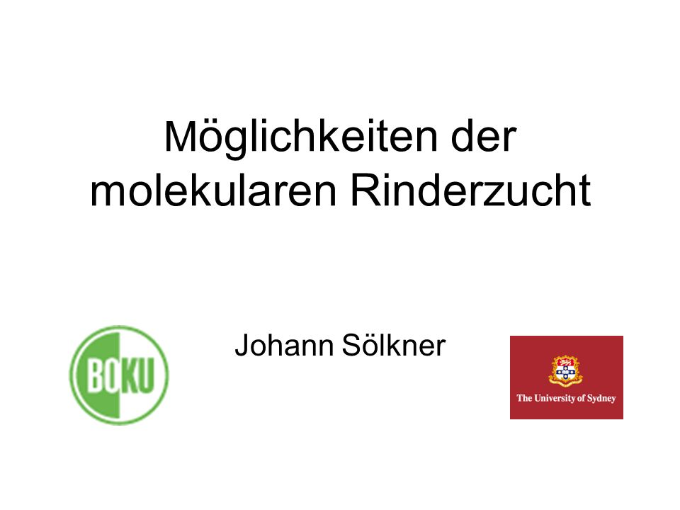 M öglichkeiten der molekularen Rinderzucht Johann Sölkner
