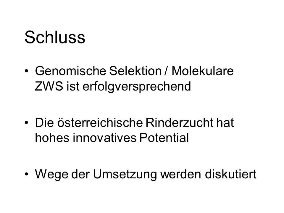 Schluss Genomische Selektion / Molekulare ZWS ist erfolgversprechend Die österreichische Rinderzucht hat hohes innovatives Potential Wege der Umsetzun