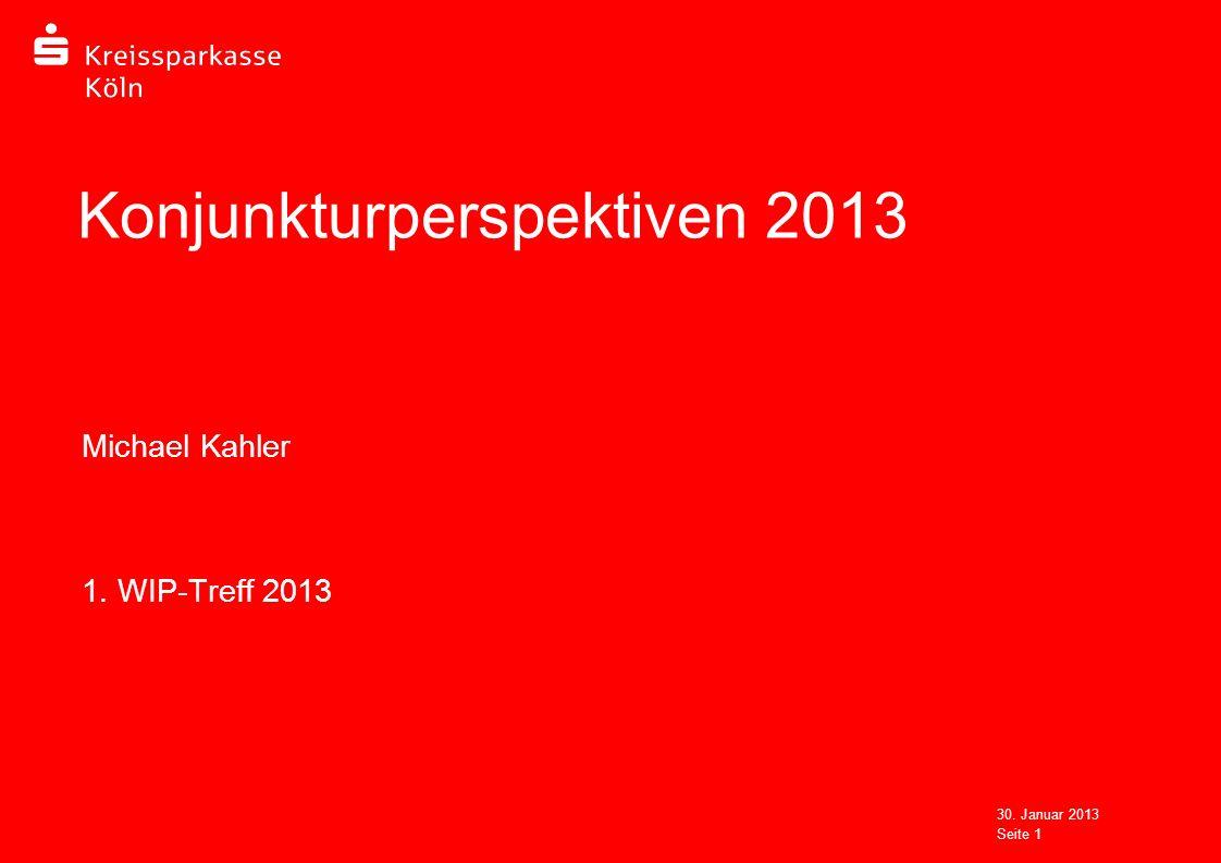 30. Januar 2013 Seite 1 Konjunkturperspektiven 2013 Michael Kahler 1. WIP-Treff 2013