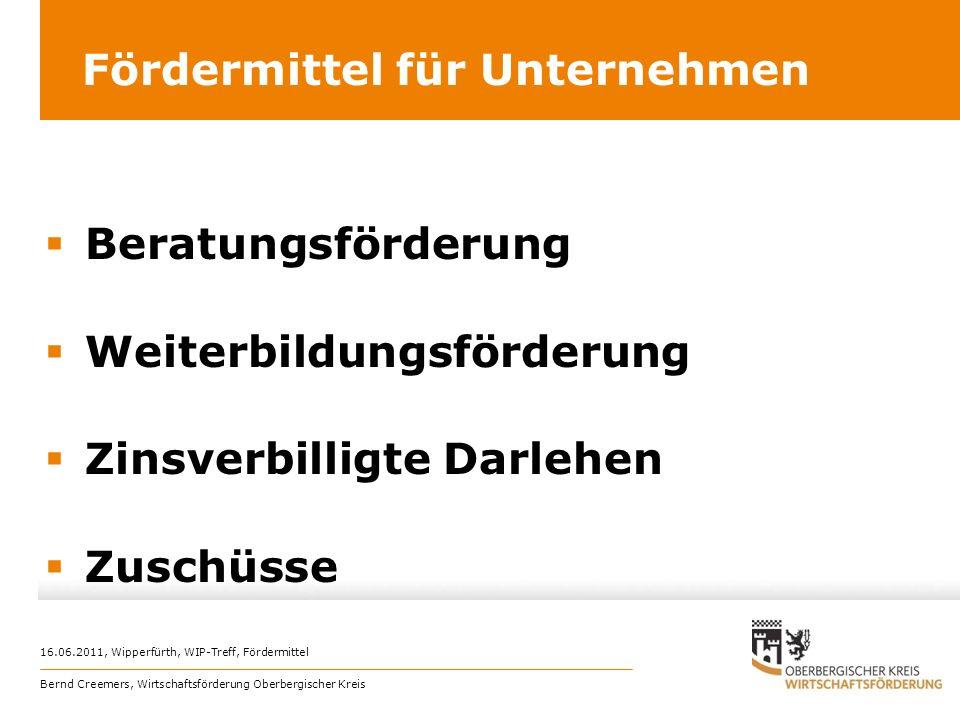 Fördermittel für Unternehmen Beratungsförderung Weiterbildungsförderung Zinsverbilligte Darlehen Zuschüsse 16.06.2011, Wipperfürth, WIP-Treff, Förderm