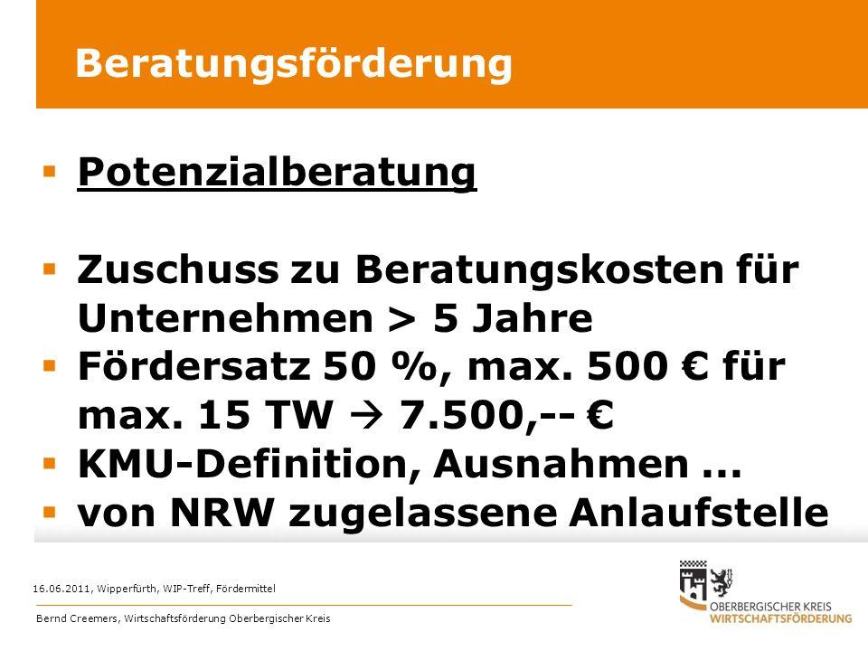 Beratungsförderung Potenzialberatung Zuschuss zu Beratungskosten für Unternehmen > 5 Jahre Fördersatz 50 %, max. 500 für max. 15 TW 7.500,-- KMU-Defin