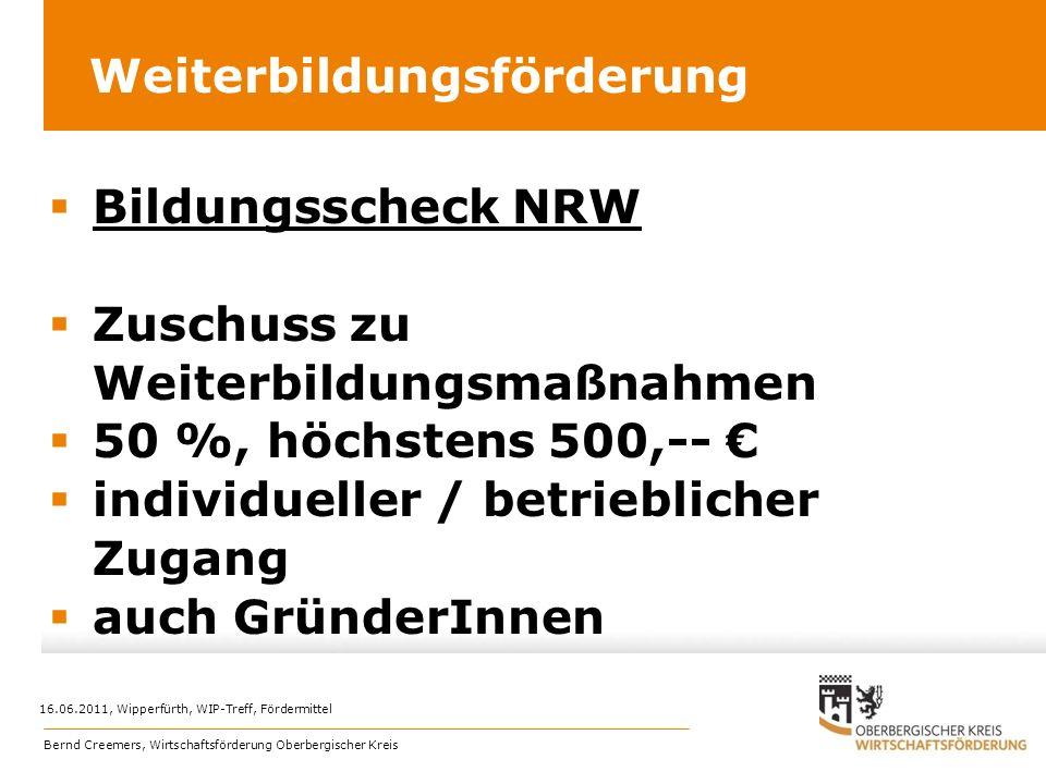 Weiterbildungsförderung Bildungsscheck NRW Zuschuss zu Weiterbildungsmaßnahmen 50 %, höchstens 500,-- individueller / betrieblicher Zugang auch Gründe