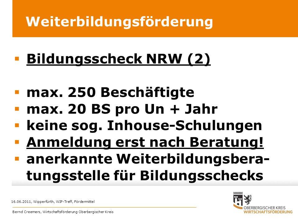 Weiterbildungsförderung Bildungsscheck NRW (2) max. 250 Beschäftigte max. 20 BS pro Un + Jahr keine sog. Inhouse-Schulungen Anmeldung erst nach Beratu