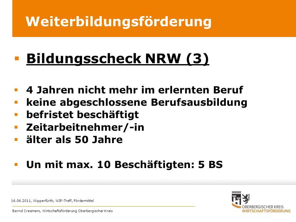 Weiterbildungsförderung Bildungsscheck NRW (3) 4 Jahren nicht mehr im erlernten Beruf keine abgeschlossene Berufsausbildung befristet beschäftigt Zeit