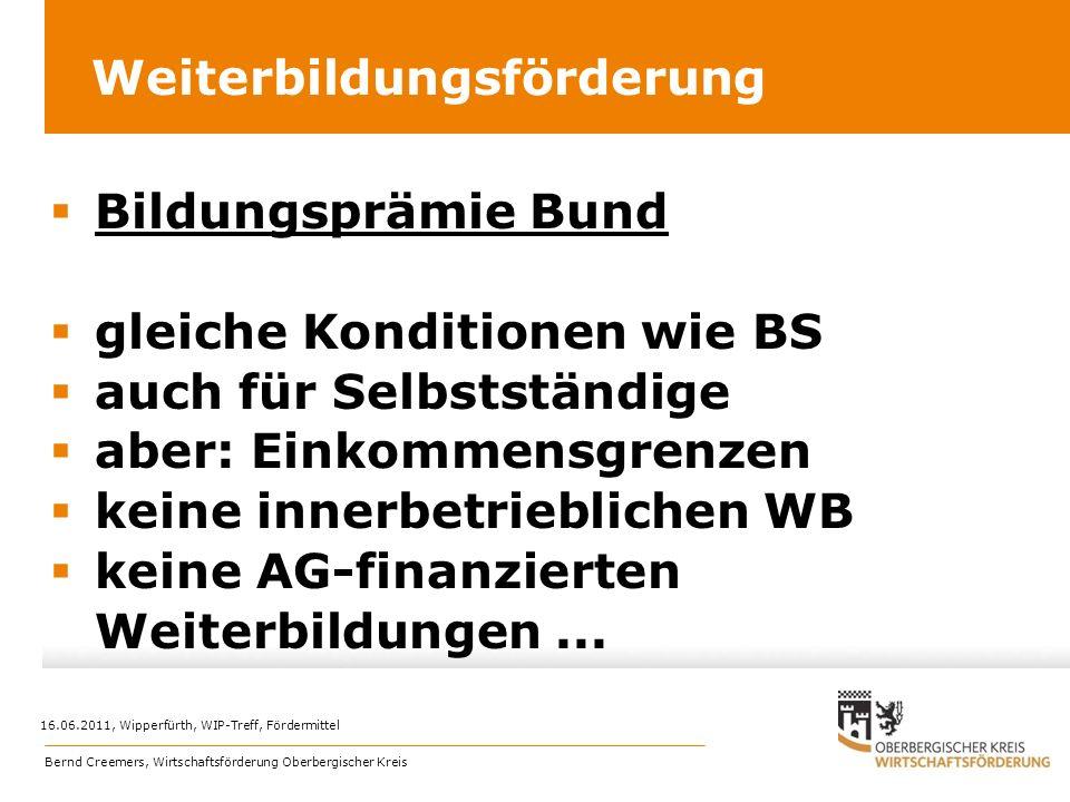 Weiterbildungsförderung Bildungsprämie Bund gleiche Konditionen wie BS auch für Selbstständige aber: Einkommensgrenzen keine innerbetrieblichen WB kei