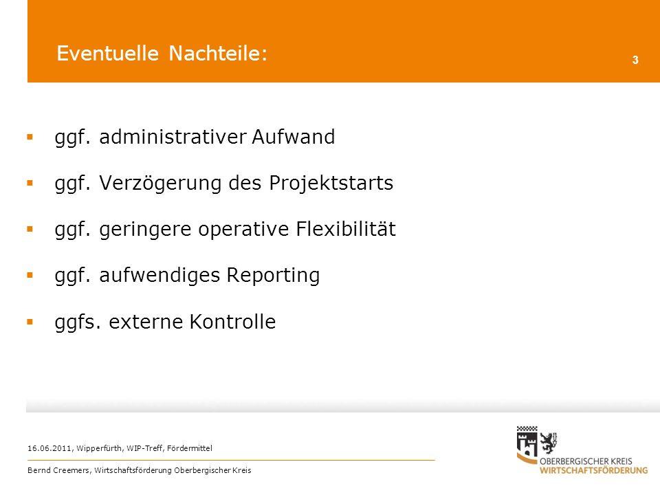 16.06.2011, Wipperfürth, WIP-Treff, Fördermittel Bernd Creemers, Wirtschaftsförderung Oberbergischer Kreis 3 Eventuelle Nachteile: ggf. administrative