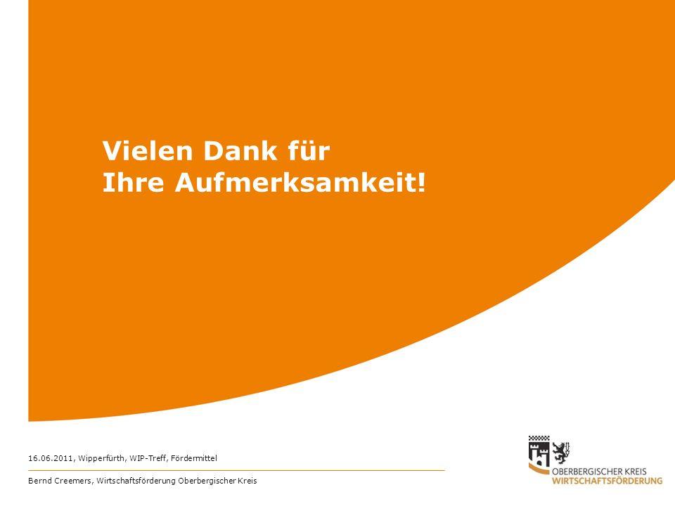 16.06.2011, Wipperfürth, WIP-Treff, Fördermittel Bernd Creemers, Wirtschaftsförderung Oberbergischer Kreis 31 Vielen Dank für Ihre Aufmerksamkeit!