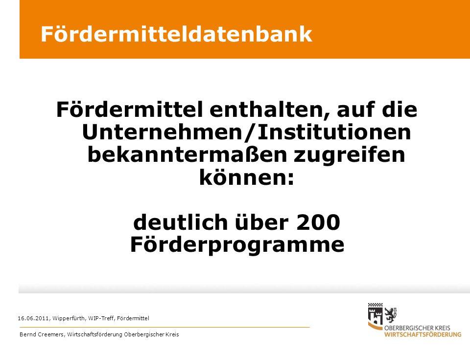 Fördermittel enthalten, auf die Unternehmen/Institutionen bekanntermaßen zugreifen können: deutlich über 200 Förderprogramme Fördermitteldatenbank 16.