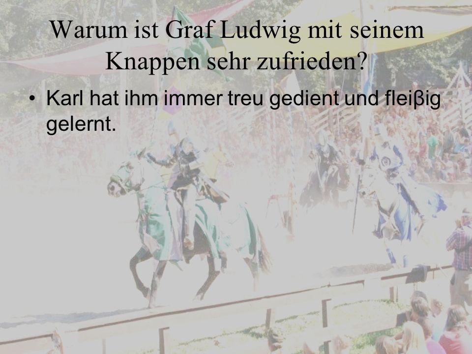 Warum ist Graf Ludwig mit seinem Knappen sehr zufrieden.