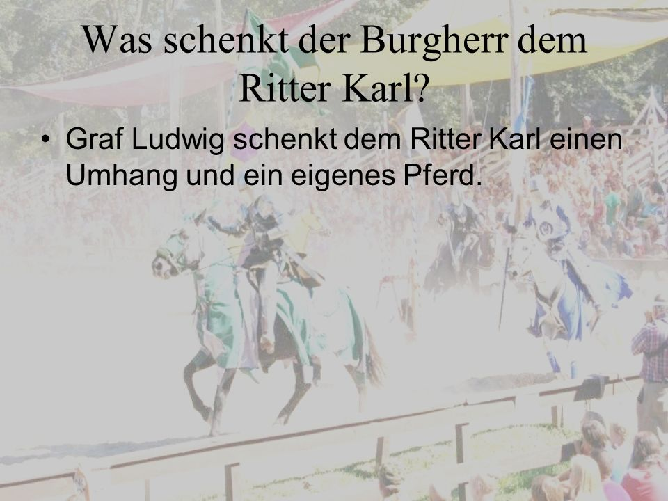 Was schenkt der Burgherr dem Ritter Karl.