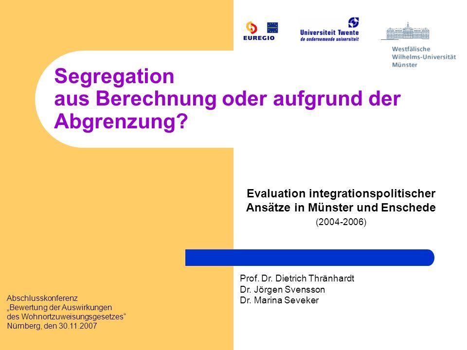 Segregation aus Berechnung oder aufgrund der Abgrenzung? Evaluation integrationspolitischer Ansätze in Münster und Enschede (2004-2006) Prof. Dr. Diet