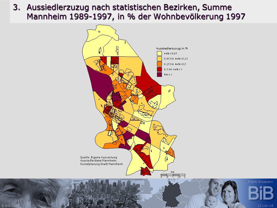 © BiB 2007 Frank Swiaczny 12 von 18 3.Aussiedlerzuzug nach statistischen Bezirken, Summe Mannheim 1989-1997, in % der Wohnbevölkerung 1997 Quelle: Eig