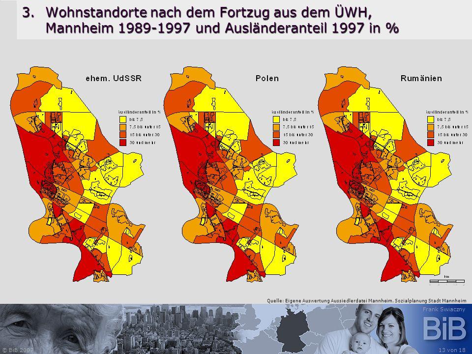 © BiB 2007 Frank Swiaczny 13 von 18 3.Wohnstandorte nach dem Fortzug aus dem ÜWH, Mannheim 1989-1997 und Ausländeranteil 1997 in % Quelle: Eigene Ausw