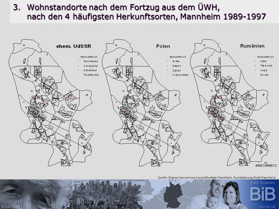 © BiB 2007 Frank Swiaczny 14 von 18 3.Wohnstandorte nach dem Fortzug aus dem ÜWH, nach den 4 häufigsten Herkunftsorten, Mannheim 1989-1997 Quelle: Eig