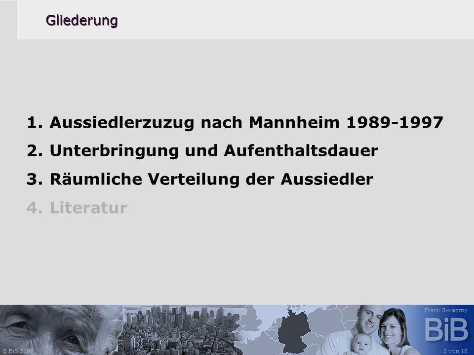 © BiB 2007 Frank Swiaczny 2 von 18Gliederung 1. Aussiedlerzuzug nach Mannheim 1989-1997 2. Unterbringung und Aufenthaltsdauer 3. Räumliche Verteilung