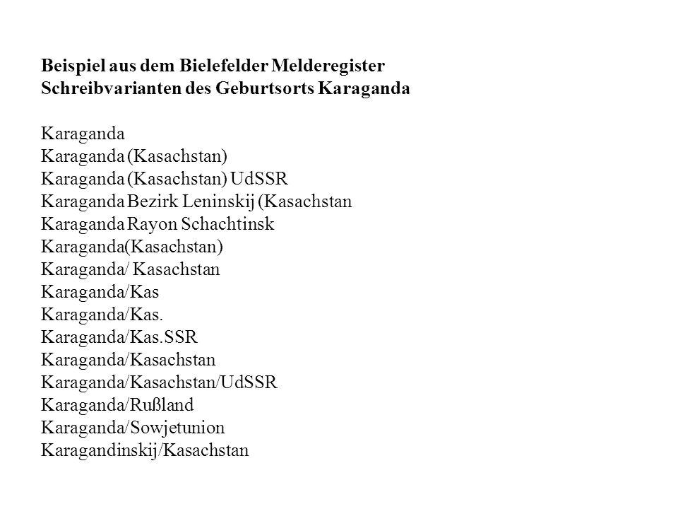 Beispiel aus dem Bielefelder Melderegister Schreibvarianten des Geburtsorts Karaganda Karaganda Karaganda (Kasachstan) Karaganda (Kasachstan) UdSSR Ka