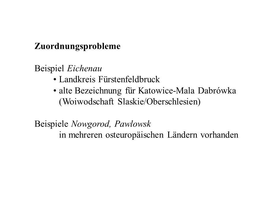 Zuordnungsprobleme Beispiel Eichenau Landkreis Fürstenfeldbruck alte Bezeichnung für Katowice-Mala Dabrówka (Woiwodschaft Slaskie/Oberschlesien) Beisp