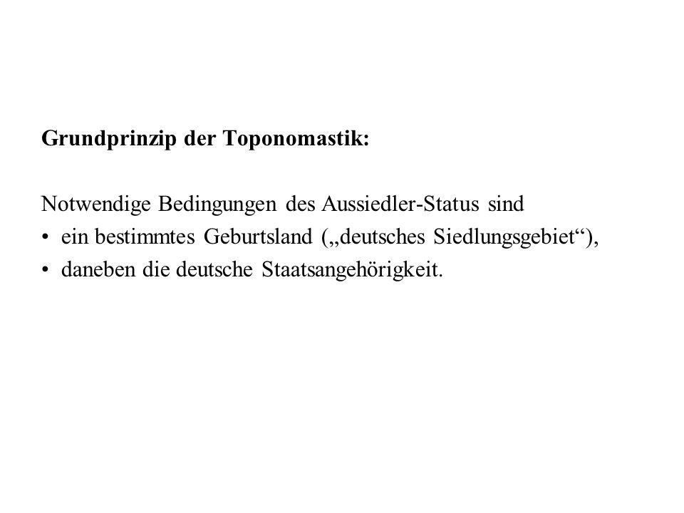 Grundprinzip der Toponomastik: Notwendige Bedingungen des Aussiedler-Status sind ein bestimmtes Geburtsland (deutsches Siedlungsgebiet), daneben die d