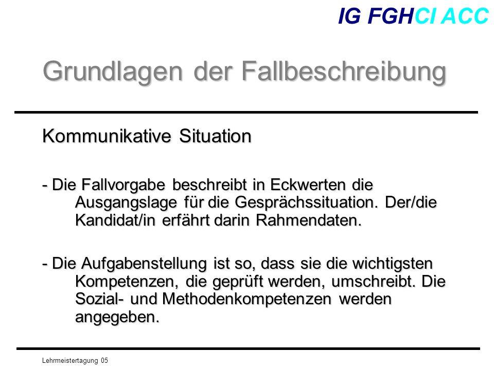 Lehrmeistertagung 05 Kommunikative Situation - Die Fallvorgabe beschreibt in Eckwerten die Ausgangslage für die Gesprächssituation. Der/die Kandidat/i